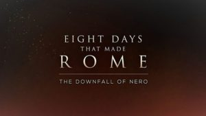 Eight Days that Made Rome: The Downfall of Nero