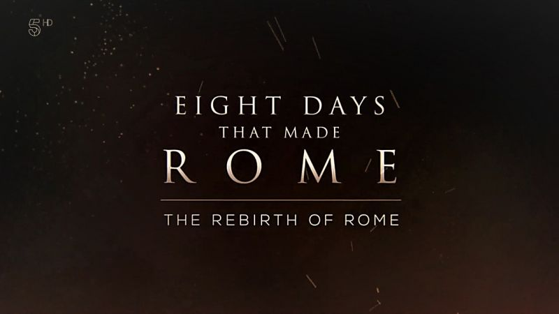 Eight Days that Made Rome: The Rebirth of Rome