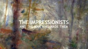 Read more about the article Great Art : The Impressionists and the Man who Made them