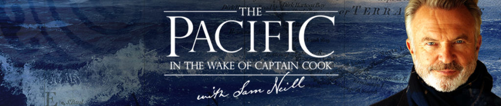 The Pacific In The Wake of Captain Cook with Sam Neill
