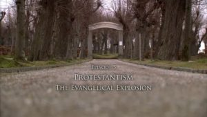 Read more about the article A History of Christianity episode 5 – Protestantism – The Evangelical Explosion