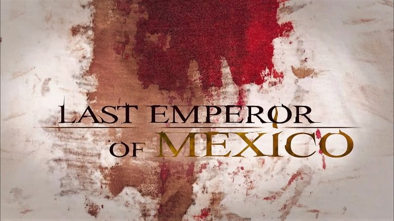 You are currently viewing Last Emperor of Mexico