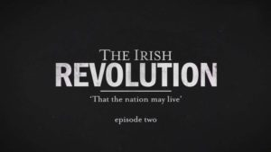 The Irish Revolution episode 2 – That the Nation May Live