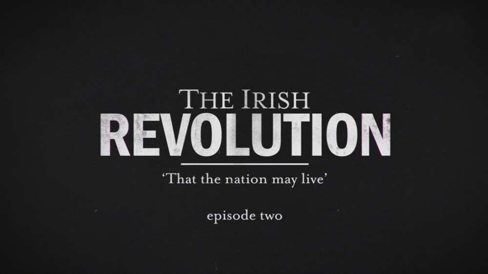 You are currently viewing The Irish Revolution episode 2 – That the Nation May Live