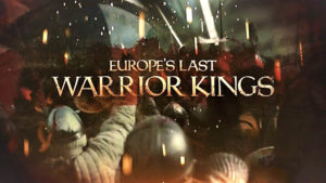 Europe's Last Warrior Kings