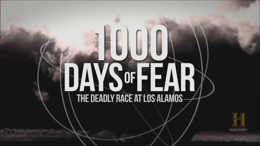 1000 Days of Fear : The Deadly Race at Los Alamos