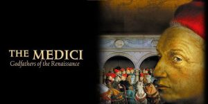The Medici – Godfathers of the Renaissance