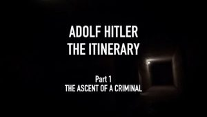 Adolf Hitler the Itinerary episode 1 – Assent of a Criminal