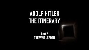 Adolf Hitler the Itinerary episode 2 – The War Leader