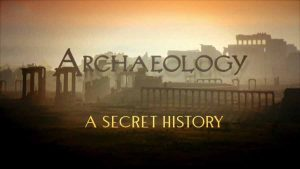 Archaeology – A Secret History episode 3 – The Power of the Past