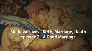 Medieval Lives – Birth, Marriage, Death episode 2 – A Good Marriage