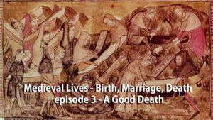 Medieval Lives – Birth, Marriage, Death episode 3 – A Good Death