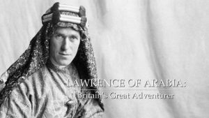Read more about the article Lawrence of Arabia – Britain's Great Adventurer