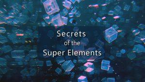 Secrets of the Super Elements