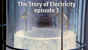 The Story of Electricity episode 3 – Revelations and Revolutions
