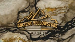 Ancient Yellowstone episode 1 – Alien Life