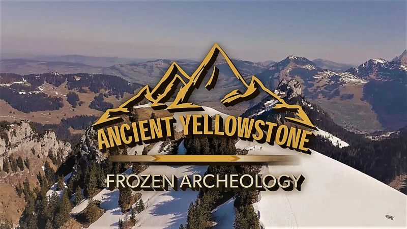 Ancient Yellowstone episode 2 – Frozen Archeology