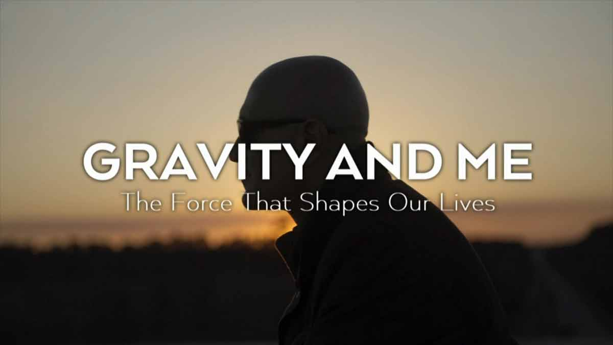 Gravity and Me – The Force That Shapes Our Lives